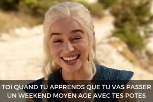 Meme de Daenerys Targaryen sur les week-ends entre amis